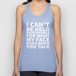 I Can't Be Held Responsible For What My Face Does When You Talk (Black & White) Unisex Tank Top
