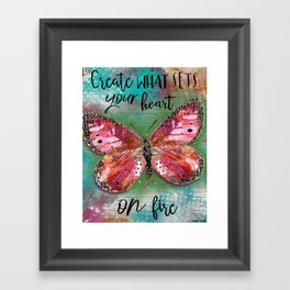 Create What Sets Your Heart On Fire Framed Art Print