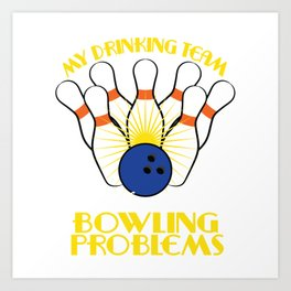 "A Nice Bowling Tee For Bowlers ""My Drinking Team Has A Bowling Problems"" T-shirt Design Pins Ball Art Print"