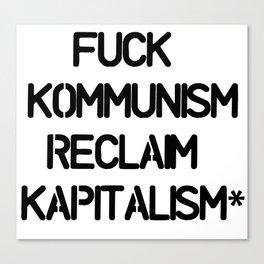 Fuck Kommunism Reclaim Kapitalism* Canvas Print