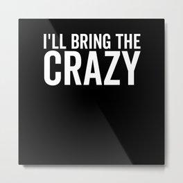 I'll Bring The Crazy Metal Print