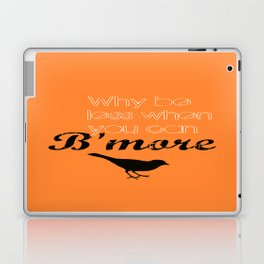 Why be less? When you can B'more! Laptop & iPad Skin