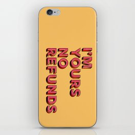 I am yours no refunds - typography iPhone Skin