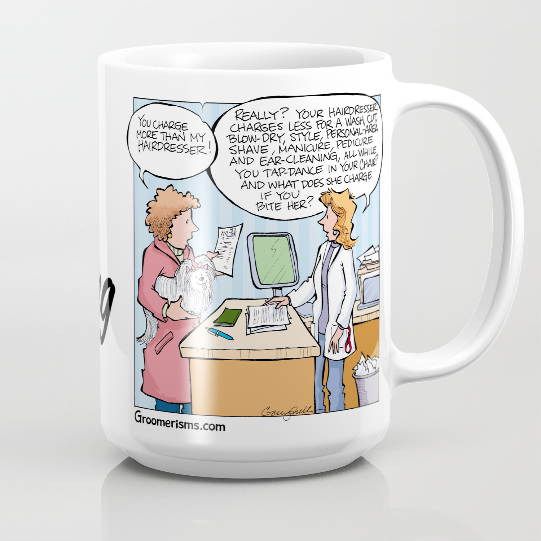 You Charge More Than My Hairdresser! Coffee Mug