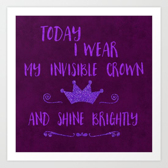 Inspirational quote invisible crown Art Print