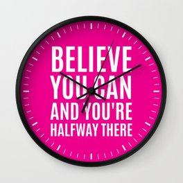 BELIEVE YOU CAN AND YOU'RE HALFWAY THERE (Magenta) Wall Clock