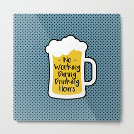 Beer Drinking Hours Metal Print