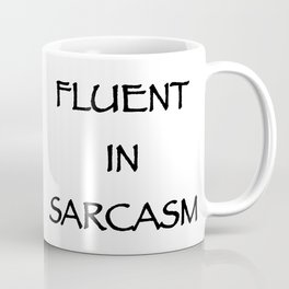 Fluent in sarcasm Coffee Mug
