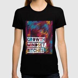 Growth Mindset, Bitches T-shirt
