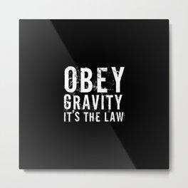 Obey Gravity It's The Law Metal Print