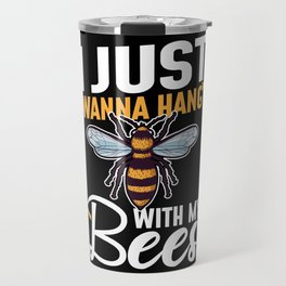 I Just Wanna Hang With My Bees Travel Mug