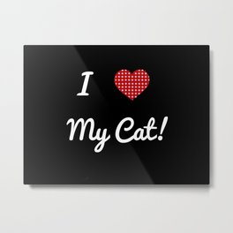 I love my cat Metal Print