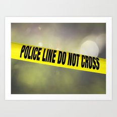 Police Line Do  Not Cross Art Print