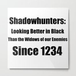 Shadowhunters: Looking Better in Black Metal Print