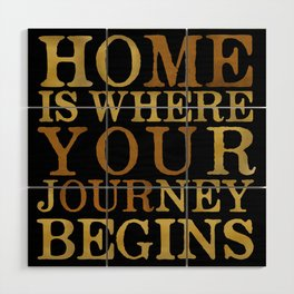 Home Is Where Your Journey Begins Wood Wall Art