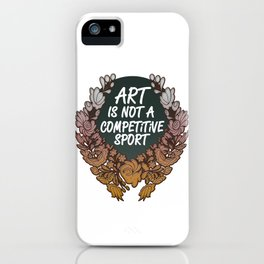 Art is Not A Competitive Sport iPhone Case