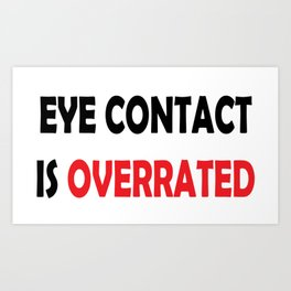 Eye Contact is Overrated Art Print
