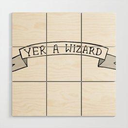 Yer A Wizard Wood Wall Art