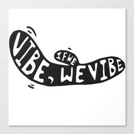If we vibe Canvas Print