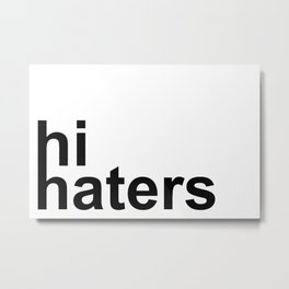 hi haters Metal Print