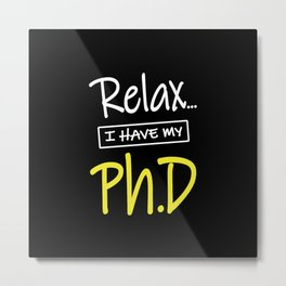 Relax I Have My Ph.D Funny PhD Graduate Gift Metal Print