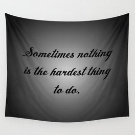 Nothing is the Hardest Thing Wall Tapestry