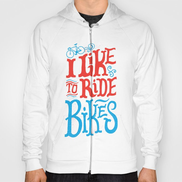 I Like to Ride Bikes Hoody