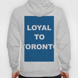Loyal to Toronto Hoody