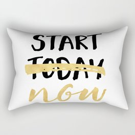 START NOW NOT TODAY - motivational quote Rectangular Pillow