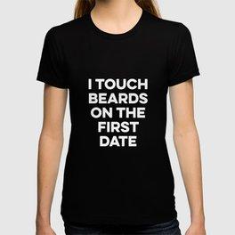 I Touch Beards On The First Date Beard Lover Women T-shirt