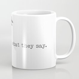 """""""Don't listen to what they say. Go see."""" Coffee Mug"""