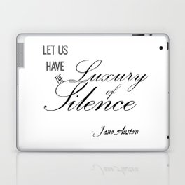 Let Us Have the Luxury of Silence - Jane Austen quote from Mansfield Park Laptop & iPad Skin