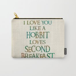 I Love You Like A Hobbit Loves Second Breakfast Carry-All Pouch