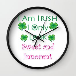 I am an Irish  I only look Sweet and Innocent St. Patrick's Day Lucky Shamrock Tee Shirt Wall Clock