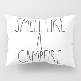 Smell Like a Campfire Pillow Sham
