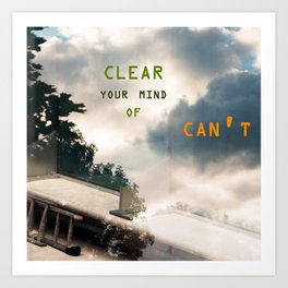 Clear Your Mind of Can't Art Print
