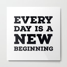 Every day is a new beginning Metal Print