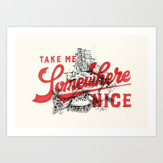 Take Me Somewhere Nice Art Print