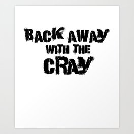 Back Away With The Cray Art Print