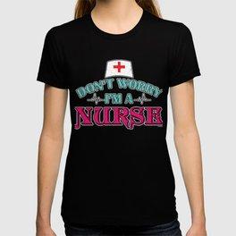 Don't Worry Nurse Doctor Medical Health Check Nursing Aide CNA Physician Medic Hospital Gift T-shirt