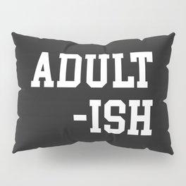 Adult-ish 2 Funny Saying Pillow Sham