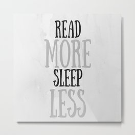 Read More Sleep Less Metal Print