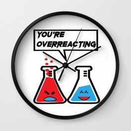 I think you're overreacting Wall Clock