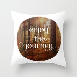 Enoy the journey  Inspirational quote design Throw Pillow
