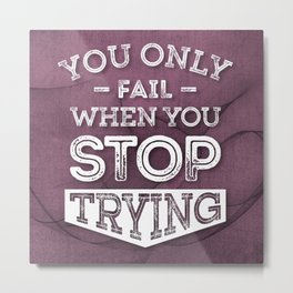 When You Stop Trying - Motivational Quotes. Metal Print