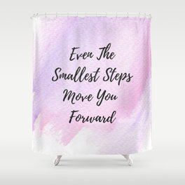 Even the smallest steps move you forward Shower Curtain