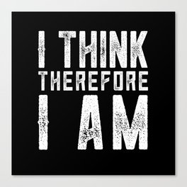 I think therefore I am Canvas Print