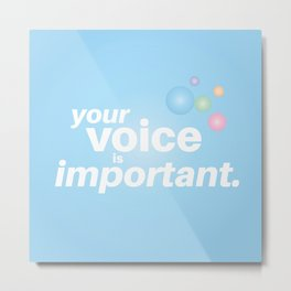 Your Voice is Important Metal Print