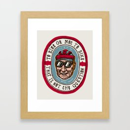To Bike Or Not To Bike - This Is Not The Question Framed Art Print
