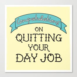 Congratulations on Quitting Your Day Job Canvas Print